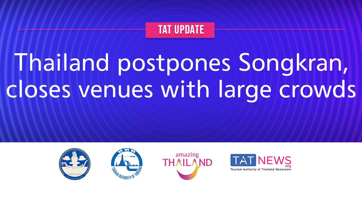 tat-update-thailand-postpones-songkran-2020-temporarily-closes-venues-with-large-crowds TAT update: Thailand postpones Songkran 2020, temporarily closes venues with large crowds