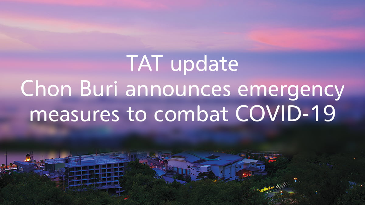 tat-update-chon-buri-announces-emergency-measures-to-combat-covid-19 TAT update: Chon Buri announces emergency measures to combat COVID-19