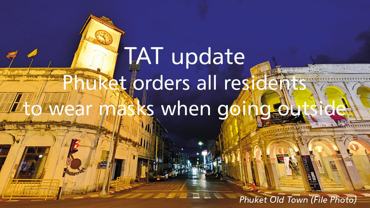 tat-update-phuket-orders-all-residents-to-wear-masks-when-going-outside TAT update: Phuket orders all residents to wear masks when going outside
